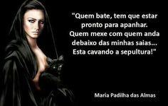 Maria Padilha!  Laroyê