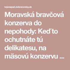 Moravská bravčová konzerva do nepohody: Keď to ochutnáte tú delikatesu, na mäsovú konzervu v obchode už ani nepozrite!