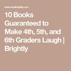 10 Books Guaranteed to Make 4th, 5th, and 6th Graders Laugh | Brightly