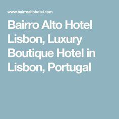 Bairro Alto Hotel Lisbon, Luxury Boutique Hotel in Lisbon, Portugal