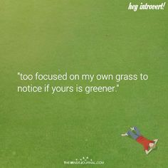 Too Focused on My Own Grass - https://themindsjournal.com/too-focused-on-my-own-grass/