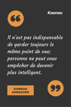 [CITATIONS] Il n'est pas indispensable de garder toujours le même point de vue; personne ne peut vous empêcher de devenir plus intelligent. KONRAD ADENAUER #Citations #Ecommerce #Kooneo #KonradAdenauer #Intelligent : www.kooneo.com