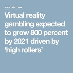 Virtual reality gambling expected to grow 800 percent by 2021 driven by 'high rollers'