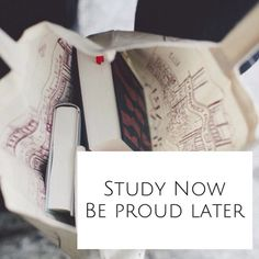Study now Be proud later