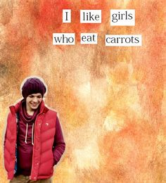 """""""in the first video diary, I proclaimed that I like girls who have an interest in carrots. Since then, I have received many carrots. I'm also like girls who are interested in Lamborghini's."""" - Louis Tomlinson :)"""