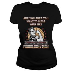 Are you sure you want to mess with me? I raised a soldier. Proud Army Mom. United States of America U.S.A. Military T-Shirts Quotes