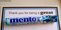 michelle paige: Mentos Thank You for a Mentor â€. - michelle paige: Mentos Thank You for a Mentor … - Craft Gifts, Diy Gifts, Free Gifts, Thank You Mentor, Mentor Teacher Gifts, Candy Quotes, Candy Sayings, Thank You Presents, Farewell Gifts