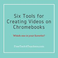 Six Tools for Creating Videos on Chromebooks