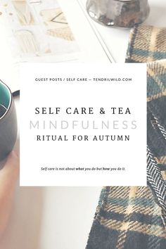 Set the pace for a day of radical self-love+ mindfulness and welcome the autumn season with this gentle ritual of self care and tea. | Practice #Mindfulness | #SelfCare Routine | Self Care and Tea | Tea and Mindfulness