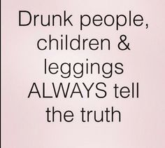 Drunk people, children, and leggings...