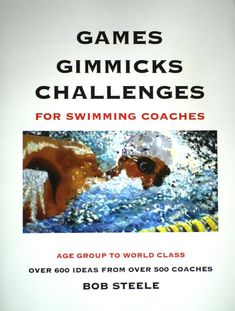 Games-Gimmicks-Challenges for Swimming Coaches are ideas that really work, proven by coaches nationwide over the years.