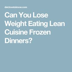 1000 ideas about lean cuisine on pinterest weight for Are lean cuisine meals good for you