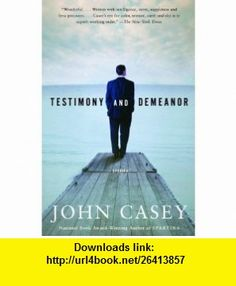 Testimony and Demeanor (9780375719301) John Casey , ISBN-10: 037571930X  , ISBN-13: 978-0375719301 ,  , tutorials , pdf , ebook , torrent , downloads , rapidshare , filesonic , hotfile , megaupload , fileserve