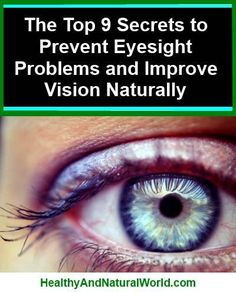 9 Ways to Prevent Eyesight Problems and Improve Vision Naturally  http://www.healthyandnaturalworld.com/prevent-eyesight-problems-and-improve-vision-naturally/  Find here what are the nutrients that are essential to eye health. These nutrients have been shown to protect the eyes, slow eye damage and possibly even improve vision eye function.  Like the amazing page Healthy and Natural World to get daily updates about natural health and remedies to improve your health.