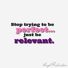 Be relevant!