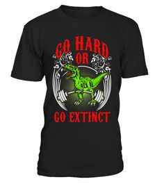 """# Go Hard Or Go Extinct - T-Rex Workout T-Shirt .  Special Offer, not available in shops      Comes in a variety of styles and colours      Buy yours now before it is too late!      Secured payment via Visa / Mastercard / Amex / PayPal      How to place an order            Choose the model from the drop-down menu      Click on """"Buy it now""""      Choose the size and the quantity      Add your delivery address and bank details      And that's it!      Tags: T-Rex may hate push ups, but he…"""