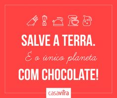 ma boa razão para cuidar do planeta, hein? #chocolate