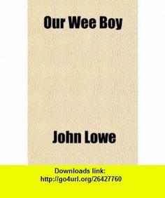 Our Wee Boy (9781151514615) John Lowe , ISBN-10: 1151514616  , ISBN-13: 978-1151514615 ,  , tutorials , pdf , ebook , torrent , downloads , rapidshare , filesonic , hotfile , megaupload , fileserve