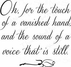 ❤️ Oh, for the touch of a vanished hand, and the sound of a voice that is still.