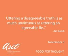 Uttering a disagreeable truth is as much unvirtuous as uttering an agreeable lie. - Asit Ghosh #Asit #Ghosh #FFT