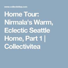 Home Tour: Nirmala's Warm, Eclectic Seattle Home, Part 1 | Collectivitea