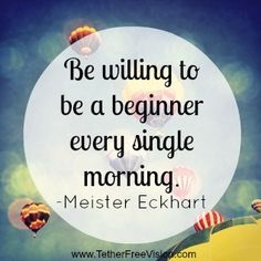 Be willing to be a beginner every single morning. -Meister Eckhart  #mondaymotivation