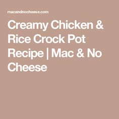 Creamy Chicken & Rice Crock Pot Recipe | Mac & No Cheese