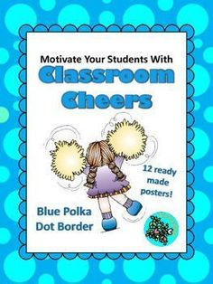 The ideal way to motivate your students is with classroom cheers. Celebrate big and small successes easily. This product includes 12 classroom cheers. Each cheer comes as a ready-to-print poster for your classroom with a blue polka dot border.  Made by Lindseyland Learning