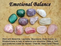 Crystals for Emotional Balance — Work with Malachite, Lepidolite, Moonstone, Rose Quartz, or Rhodochrosite to help re-balance your emotions. Wear or hold your preferred crystal as needed. — Related Chakras: Heart and Solar Plexus