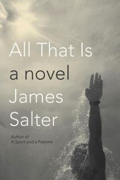 Top New Fiction on Goodreads, April 2013, All That Is by James Salter #kuyhbookclub #kickupyourheels