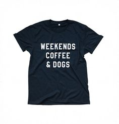 Weekends Coffee Dogs • Sweatshirt • Clothes Casual Outift for • teens • movies • girls • women • summer • fall • spring • winter • outfit ideas • hipster • dates • school • parties • Tumblr Teen Fashion Graphic Tee Shirt