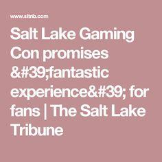 Salt Lake Gaming Con promises 'fantastic experience' for fans   The Salt Lake Tribune