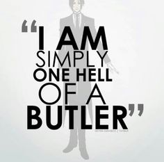 Sebastian, he's one hell of a butler. -Need it as a T-shirt!
