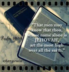 That Men May Know That You Whose Name Alone Is Jehovah Is The Most High Over All The Earth.