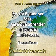 Se você quer ser feliz, terá que aprender a ignorar muita coisa. Renato Russo http://www.psicologiaracional.com.br/2011/10/nao-se-preocupe-com-os-outros-nao-ser.html