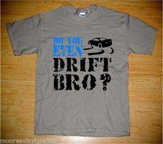 $16.00 DO YOU EVEN DRIFT BRO? T-shirt
