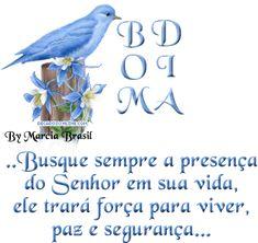 Bom Dia ...Busque sempre a presença do Senhor em sua vida, ele trará...