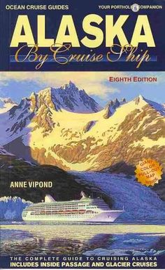 (Blue) Cruise Guides Alaska by Cruise Ship: The Complete Guide to Cruising Alaska