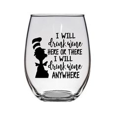 I will drink wine here and there. I will drink wine everywhere.I will drink wine here and there. I will drink wine everywhere. Sweet stemless wine glass with black vinyl lettering! Diy Wine Glasses, Stemless Wine Glasses, Painted Wine Glasses, Wine Tumblers, Birthday Wine Glasses, Christmas Wine Glasses, Wine Decanter, Wine Glasses For Teachers, Vinyl Glasses