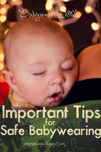 Safety first! Babywearing 102: important tips for safe babywearing.