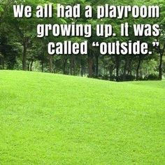 """We all had a playroom growing up. It was called """"outside."""""""
