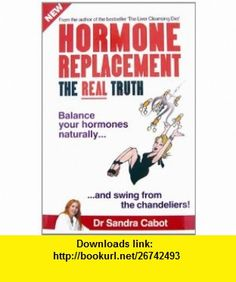 Hormone Replacement The Real Truth (9780967398310) Sandra Cabot , ISBN-10: 0967398312  , ISBN-13: 978-0967398310 ,  , tutorials , pdf , ebook , torrent , downloads , rapidshare , filesonic , hotfile , megaupload , fileserve