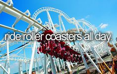Ride Roller Coasters All Day / Bucket List Ideas / Before I Die