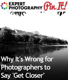Why It's Wrong for Photographers to Say 'Get Closer'   Photography Composition