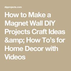 How to Make a Magnet Wall DIY Projects Craft Ideas & How To's for Home Decor with Videos