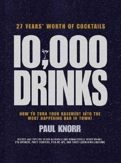 #book  10000 DRINKS 27 YEARS WORTH OF COCKTAILS RECIPES AND TIPS FOR 10000 ALCOHOLIC AND NONALCOHOLIC MIXED DRINKS EYE OPENERS PARTY by Knorr Paul Author on Nov 01 2007 Hardcover