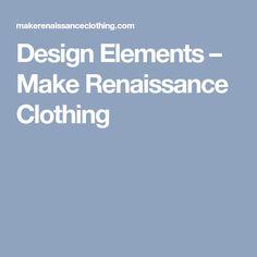 Design Elements – Make Renaissance Clothing
