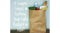 4 Simple Steps To Cut Your Food Budget In Half!