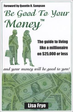 Be Good To Your Money by Lisa Frye. $11.70. Publisher: L L Q Publishing Company (January 2, 2003). Publication: January 2, 2003