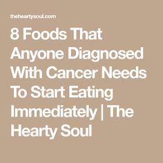 8 Foods That Anyone Diagnosed With Cancer Needs To Start Eating Immediately | The Hearty Soul